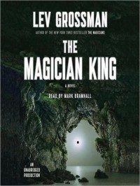 The Magician King (The Magicians #2) - Mark Bramhall, Lev Grossman