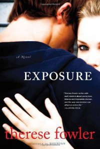 Exposure: A Novel - Therese Fowler