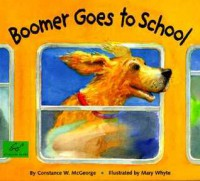 Boomer Goes to School - Constance W. McGeorge, Mary Whyte