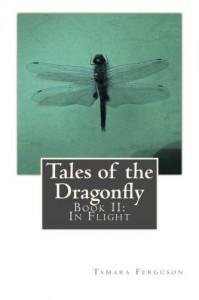 Tales of the Dragonfly: Book II: In Flight - Tamara Ferguson