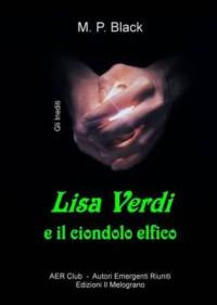 Lisa Verdi e il ciondolo elfico - M.P. Black
