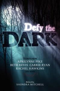 Defy the Dark - Saundra Mitchell, Aprilynne Pike, Carrie Ryan, Rachel Hawkins