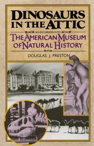 Dinosaurs in the Attic: An Excursion into the American Museum of Natural History - Douglas J. Preston