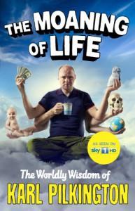 The Moaning of Life: The Worldly Wisdom of Karl Pilkington - Karl Pilkington