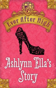 Ever After High: Ashlynn Ella's Story - Shannon Hale