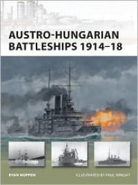 Austro-Hungarian Battleships 1914-18 - Ryan Noppen