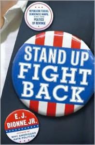 Stand Up Fight Back: Republican Toughs, Democratic Wimps, and the Politics of Revenge - E.J. Dionne Jr.