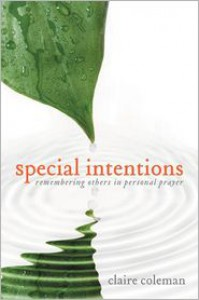 Special Intentions: Remembering Others in Personal Prayer - Claire Coleman