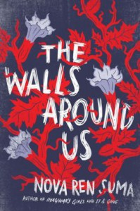 The Walls Around Us - Nova Ren Suma