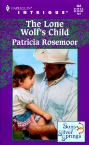 The Lone Wolf's Child (Sons Of Silver Springs) - Patricia Rosemoor