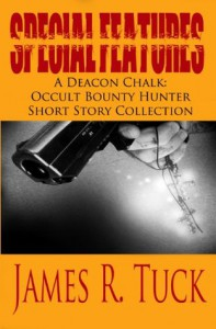 Special Features: A Deacon Chalk Short Story Collection (Deacon Chalk Occult Bounty Hunter) - James R Tuck