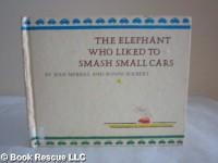 The Elephant Who Liked To Smash Small Cars - Jean Merrill