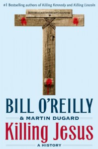 Killing Jesus: A History - Bill O'Reilly