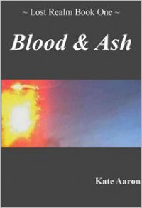 Blood & Ash (Lost Realm #1) - Kate Aaron