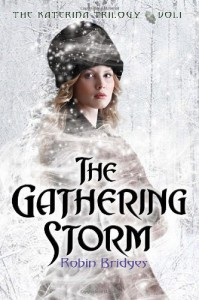 The Katerina Trilogy, Vol. I: The Gathering Storm - Robin Bridges