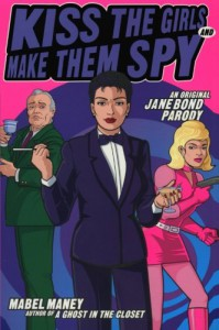 Kiss the Girls and Make Them Spy: An Original Jane Bond Parody - Mabel Maney