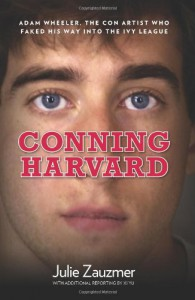 Conning Harvard: Adam Wheeler, the Con Artist Who Faked His Way into the Ivy League - Julie Zauzmer, Xi Yu
