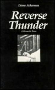 Reverse Thunder: A Dramatic Poem - Diane Ackerman