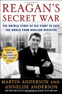 Reagan's Secret War: The Untold Story of His Fight to Save the World from Nuclear Disaster - Martin Anderson, Annelise Anderson