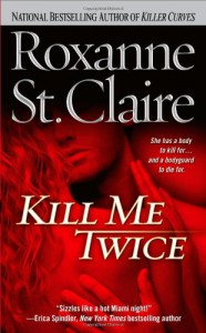 Kill Me Twice (The Bullet Catchers, Book 1) - Roxanne St. Claire
