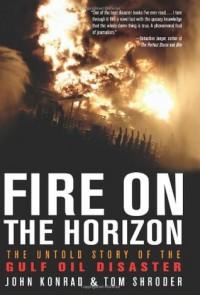 Fire On The Horizon: The Untold Story Of The Gulf Oil Disaster - John Konrad, Tom Shroder