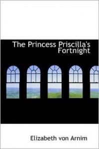 The Princess Priscilla's Fortnight - Elizabeth Von Arnim