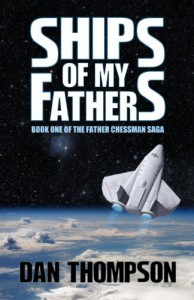 Ships of My Fathers (The Father Chessman Saga) - Dan Thompson