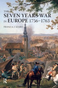 The Seven Years War in Europe: 1756-1763 - Franz A.J. Szabo