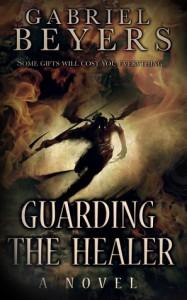 Guarding the Healer - Gabriel Beyers