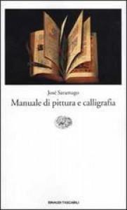 Manuale di pittura e calligrafia - José Saramago, Rita Desti