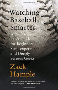 Watching Baseball Smarter: A Professional Fan's Guide for Beginners, Semi-experts, and Deeply Serious Geeks - Zack Hample