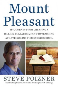 Mount Pleasant: My Journey from Creating a Billion-Dollar Company to Teaching at a Struggling Public High School - Steve Poizner