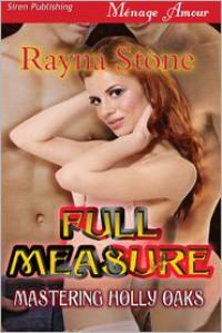 Full Measure (Mastering Holly Oaks) - Rayna Stone