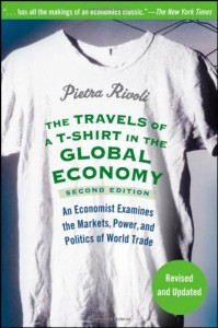 The Travels of A T-Shirt in the Global Economy: An Economist Examines the Markets, Power, and Politics of World Trade - Pietra Rivoli