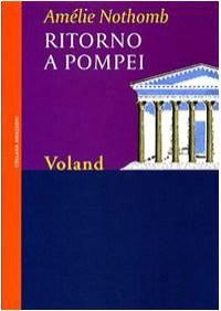 Ritorno a Pompei - Amélie Nothomb, Biancamaria Bruno