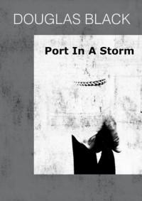 Port in a Storm - Douglas  Black
