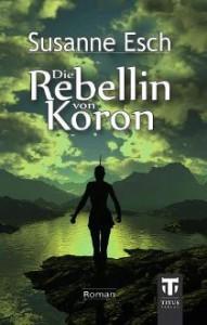 Die Rebellion von Koron - Susanne Esch