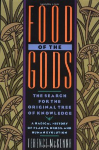 Food of the Gods: The Search for the Original Tree of Knowledge - Terence McKenna
