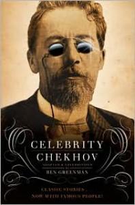 Celebrity Chekhov: Stories by Anton Chekhov - Ben Greenman, Constance Garnett, Ben Greenman