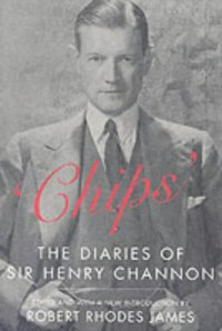 Chips: The Diaries of Sir Henry Channon - Henry Channon