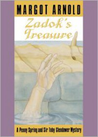 Zadok's Treasure (Penny Spring and Sir Toby Glendower Mystery Series) - Margot Arnold