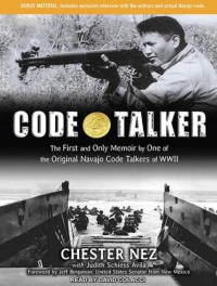 Code Talker: The First and Only Memoir by One of the Original Navajo Code Talkers of WWII - Chester Nez, Judith Schiess Avila, David Colacci