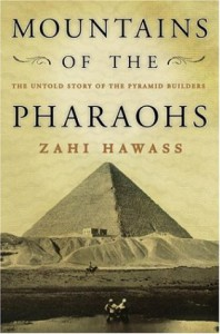 Mountains of the Pharaohs: The Untold Story of the Pyramid Builders - Zahi A. Hawass
