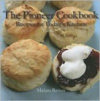 The Pioneer Cookbook: Recipes for Today's Kitchen - Miriam Barton