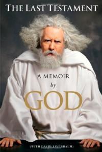 The Last Testament: A Memoir by God - David Javerbaum