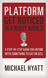 Platform: Get Noticed in a Noisy World - Michael Hyatt