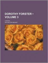 Dorothy Forster (Volume 3); A Novel - Walter Besant