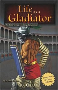 Life as a Gladiator: An Interactive History Adventure - Michael Burgan