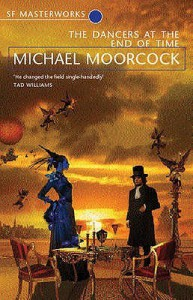 The Dancers at the End of Time - Michael Moorcock