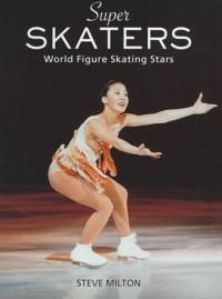 Super skaters: world figure skating stars - Steve Milton